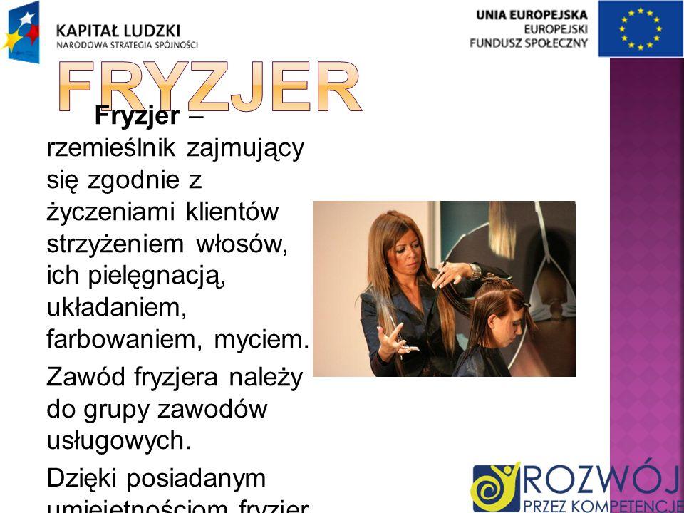 Fryzjer Fryzjer –rzemieślnik zajmujący się zgodnie z życzeniami klientów strzyżeniem włosów, ich pielęgnacją, układaniem, farbowaniem, myciem.