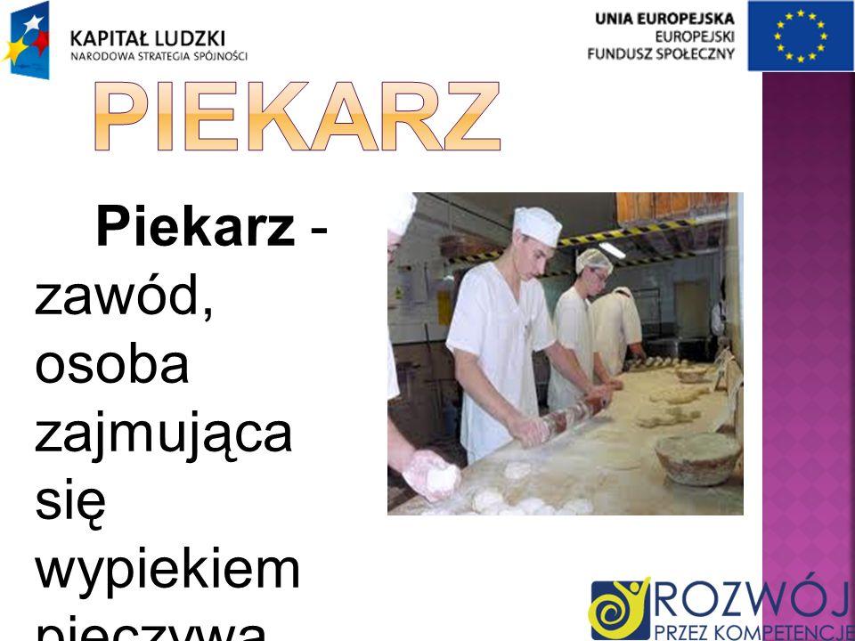 Piekarz Piekarz -zawód, osoba zajmująca się wypiekiem pieczywa.