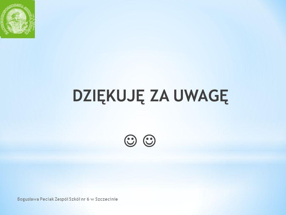 DZIĘKUJĘ ZA UWAGĘ   Bogusława Peciak Zespół Szkół nr 6 w Szczecinie
