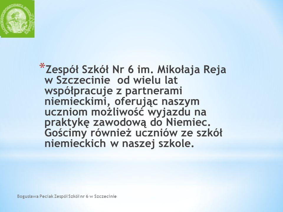 Zespół Szkół Nr 6 im. Mikołaja Reja w Szczecinie od wielu lat współpracuje z partnerami niemieckimi, oferując naszym uczniom możliwość wyjazdu na praktykę zawodową do Niemiec. Gościmy również uczniów ze szkół niemieckich w naszej szkole.