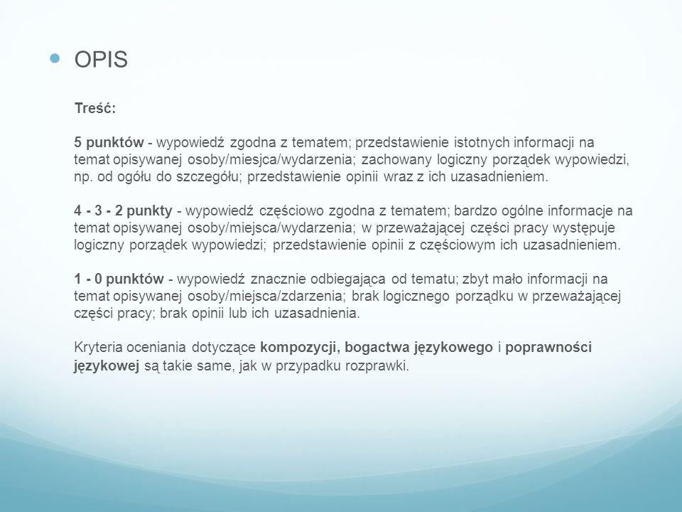 OPIS Treść: 5 punktów - wypowiedź zgodna z tematem; przedstawienie istotnych informacji na temat opisywanej osoby/miesjca/wydarzenia; zachowany logiczny porządek wypowiedzi, np.
