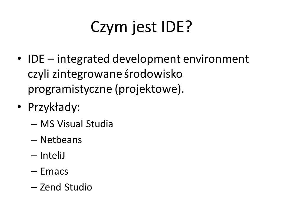 Czym jest IDE IDE – integrated development environment czyli zintegrowane środowisko programistyczne (projektowe).