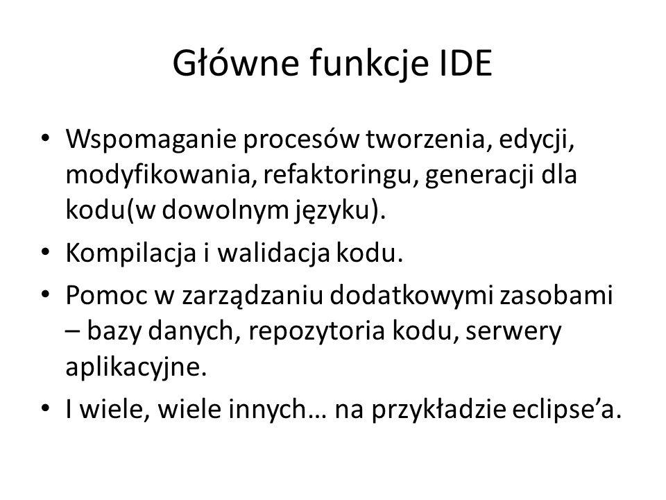 Główne funkcje IDE Wspomaganie procesów tworzenia, edycji, modyfikowania, refaktoringu, generacji dla kodu(w dowolnym języku).