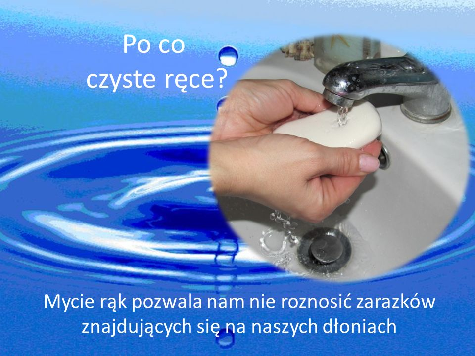 Po co czyste ręce.