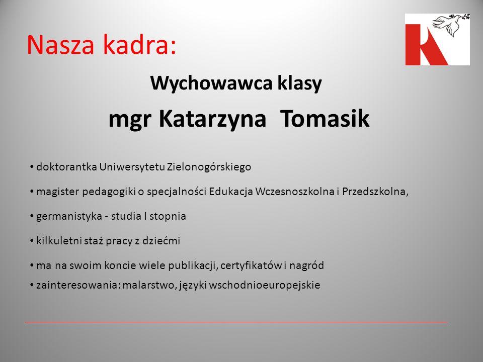 Nasza kadra: mgr Katarzyna Tomasik Wychowawca klasy
