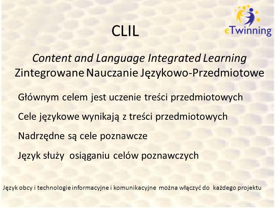 CLIL Content and Language Integrated Learning Zintegrowane Nauczanie Językowo-Przedmiotowe. Głównym celem jest uczenie treści przedmiotowych.
