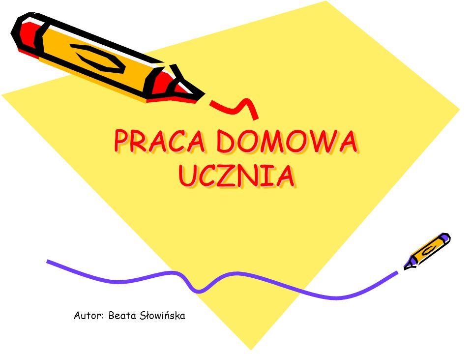 PRACA DOMOWA UCZNIA Autor: Beata Słowińska