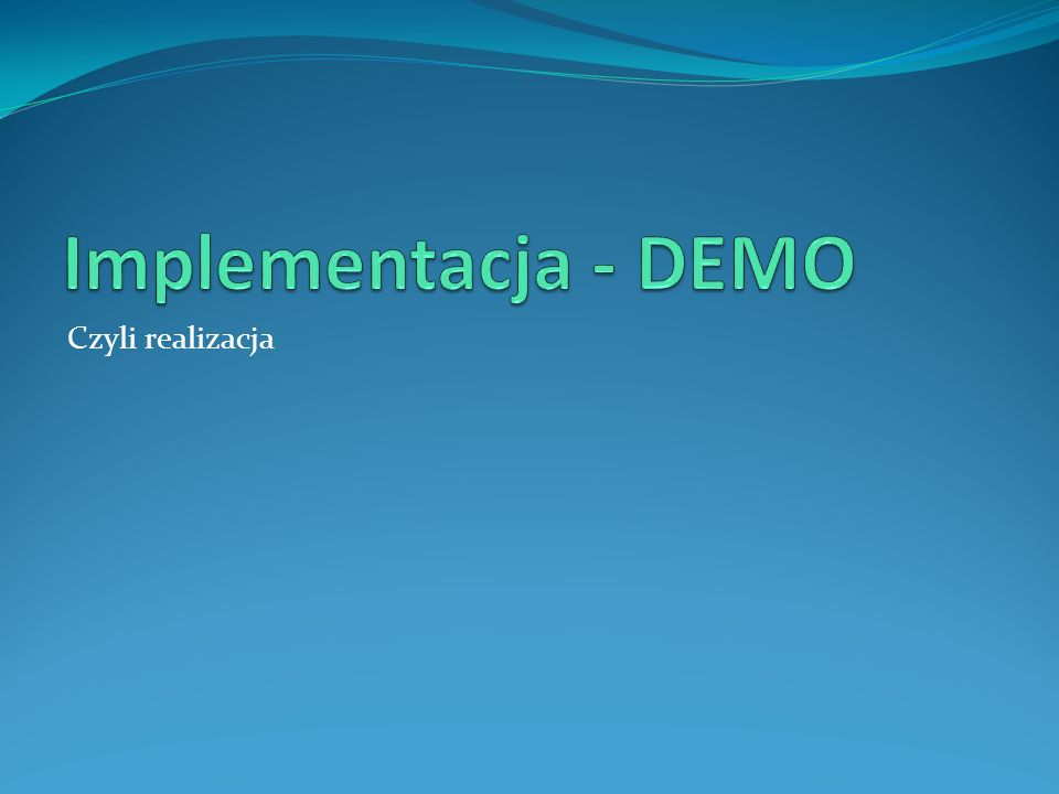 Implementacja - DEMO Czyli realizacja