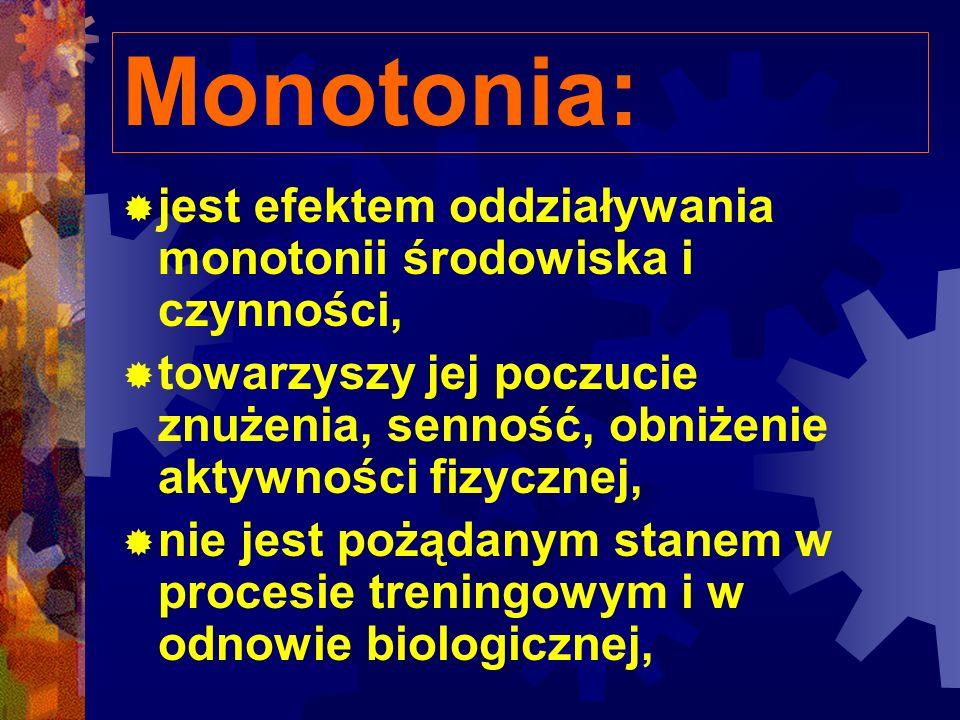 Monotonia: jest efektem oddziaływania monotonii środowiska i czynności, towarzyszy jej poczucie znużenia, senność, obniżenie aktywności fizycznej,