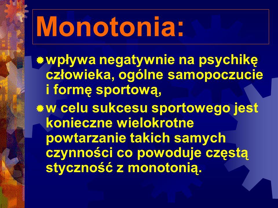 Monotonia: wpływa negatywnie na psychikę człowieka, ogólne samopoczucie i formę sportową,