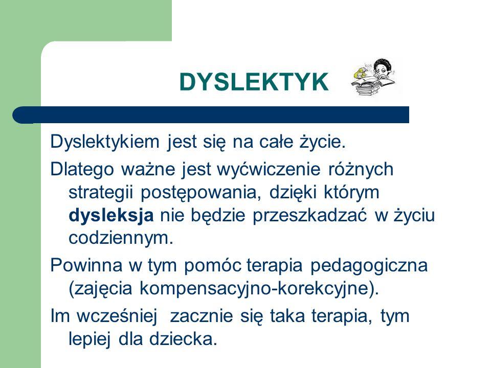 DYSLEKTYK Dyslektykiem jest się na całe życie.