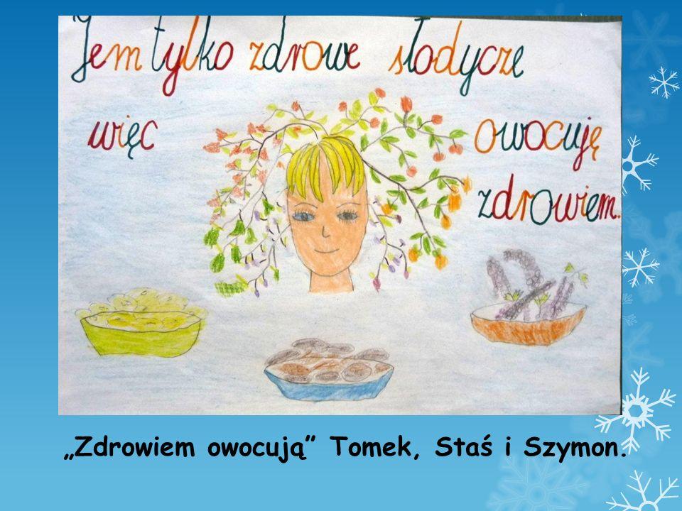 """""""Zdrowiem owocują Tomek, Staś i Szymon."""