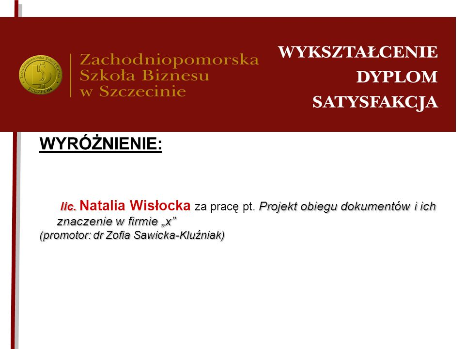 """WYRÓŻNIENIE: lic. Natalia Wisłocka za pracę pt. Projekt obiegu dokumentów i ich znaczenie w firmie """"x"""