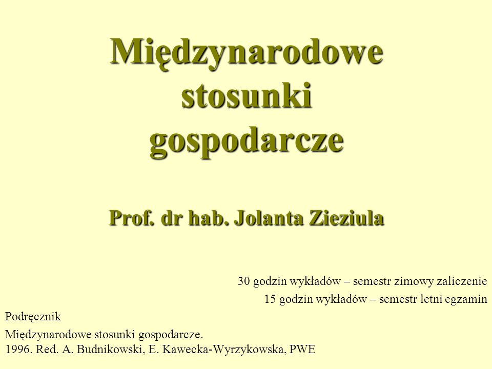 Międzynarodowe stosunki gospodarcze Prof. dr hab. Jolanta Zieziula