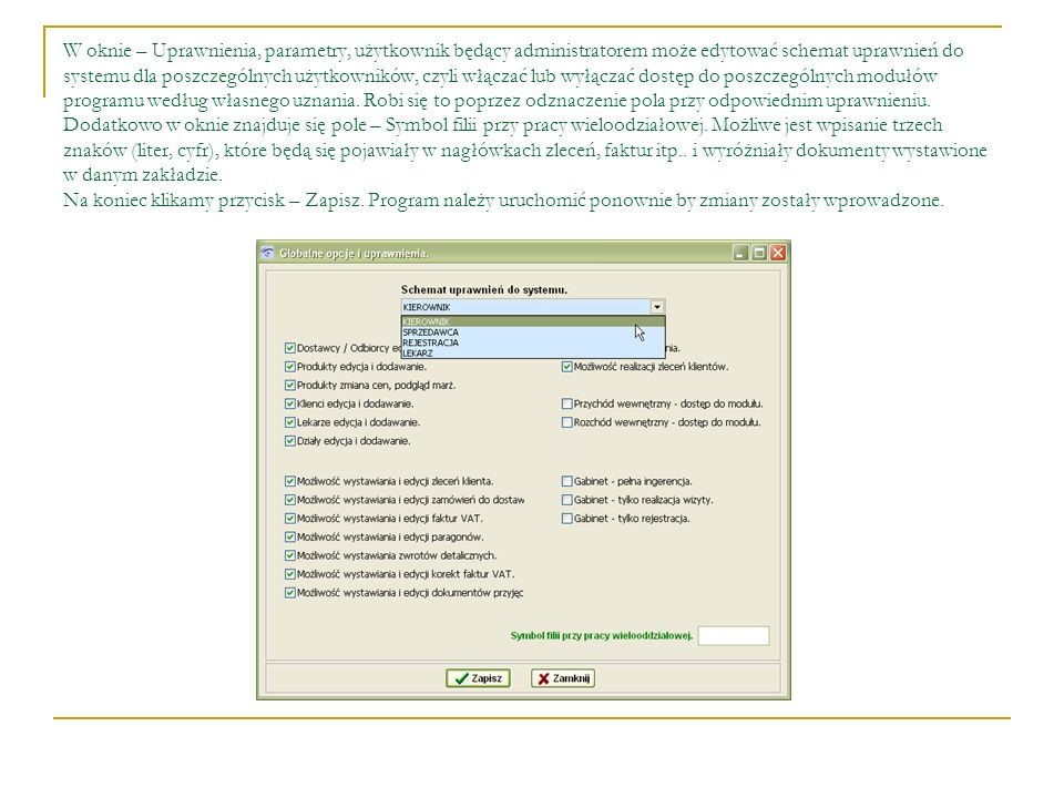 W oknie – Uprawnienia, parametry, użytkownik będący administratorem może edytować schemat uprawnień do systemu dla poszczególnych użytkowników, czyli włączać lub wyłączać dostęp do poszczególnych modułów programu według własnego uznania.