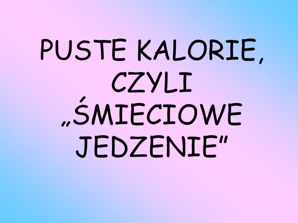 """PUSTE KALORIE, CZYLI """"ŚMIECIOWE JEDZENIE"""