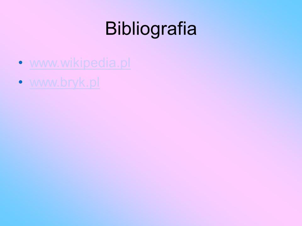 Bibliografia www.wikipedia.pl www.bryk.pl