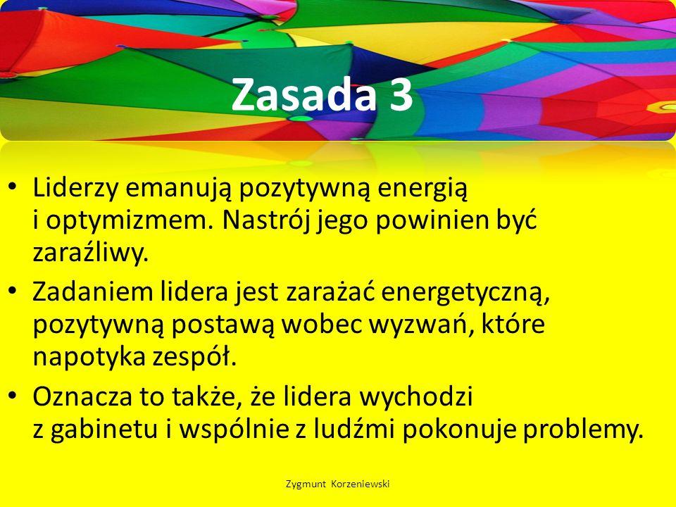 Zasada 3 Liderzy emanują pozytywną energią i optymizmem. Nastrój jego powinien być zaraźliwy.
