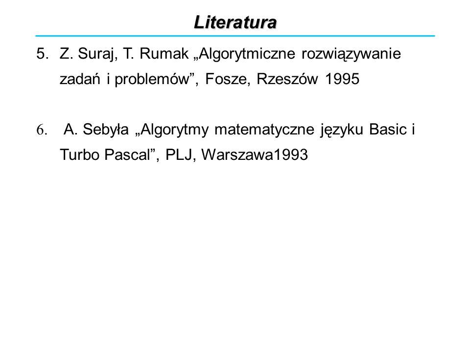 """Literatura Z. Suraj, T. Rumak """"Algorytmiczne rozwiązywanie zadań i problemów , Fosze, Rzeszów 1995."""
