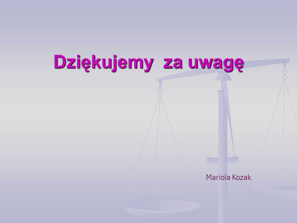 Dziękujemy za uwagę Mariola Kozak