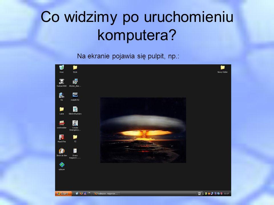 Co widzimy po uruchomieniu komputera