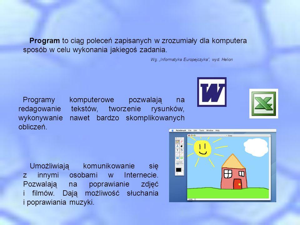Program to ciąg poleceń zapisanych w zrozumiały dla komputera sposób w celu wykonania jakiegoś zadania.