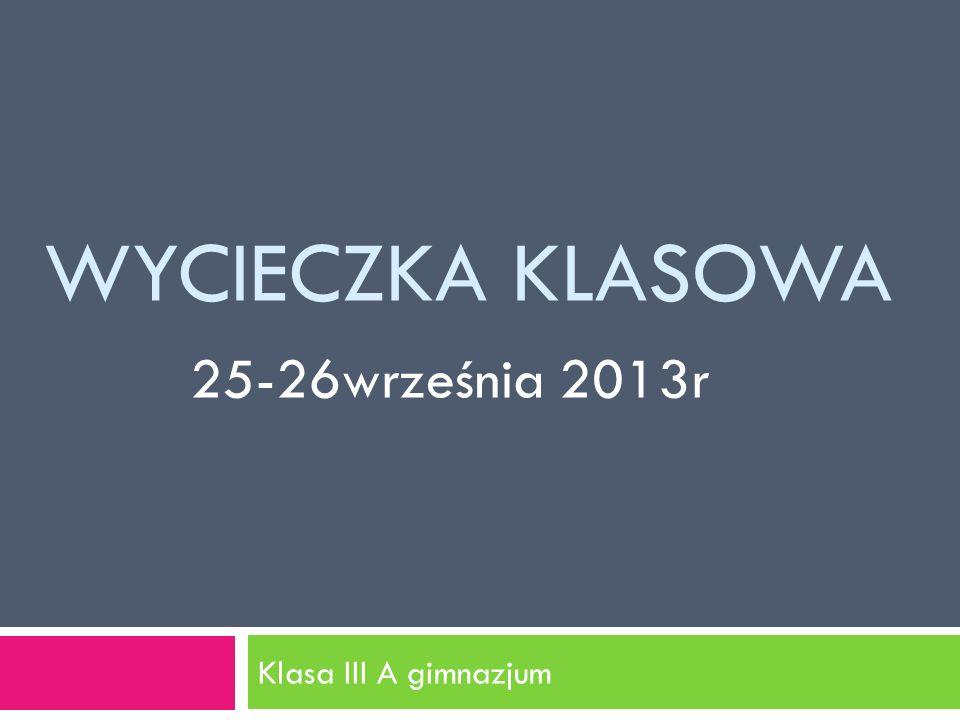 Wycieczka klasowa 25-26września 2013r Klasa III A gimnazjum