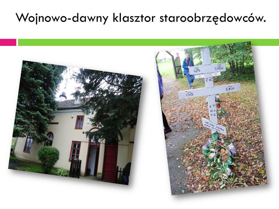 Wojnowo-dawny klasztor staroobrzędowców.