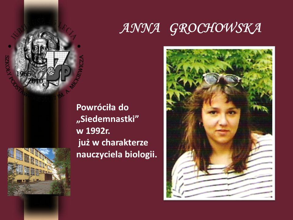 """ANNA GROCHOWSKA Powróciła do """"Siedemnastki w 1992r. już w charakterze nauczyciela biologii."""