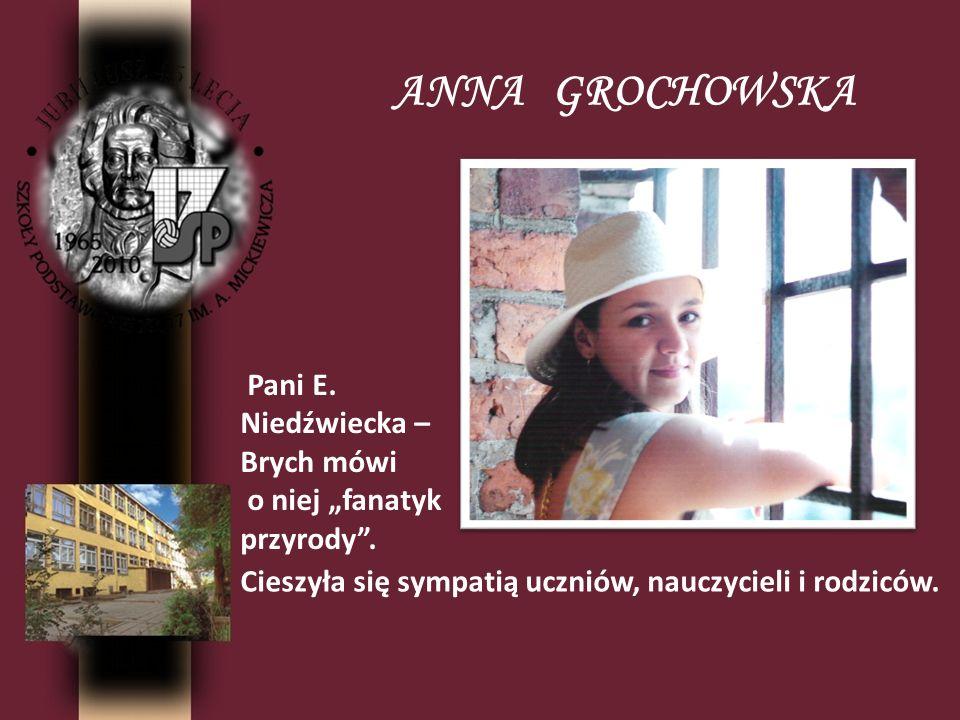 """ANNA GROCHOWSKA Pani E. Niedźwiecka – Brych mówi o niej """"fanatyk przyrody ."""