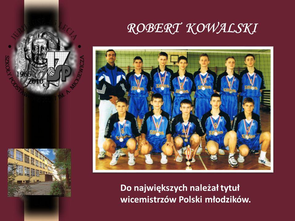 ROBERT KOWALSKI Do największych należał tytuł wicemistrzów Polski młodzików.