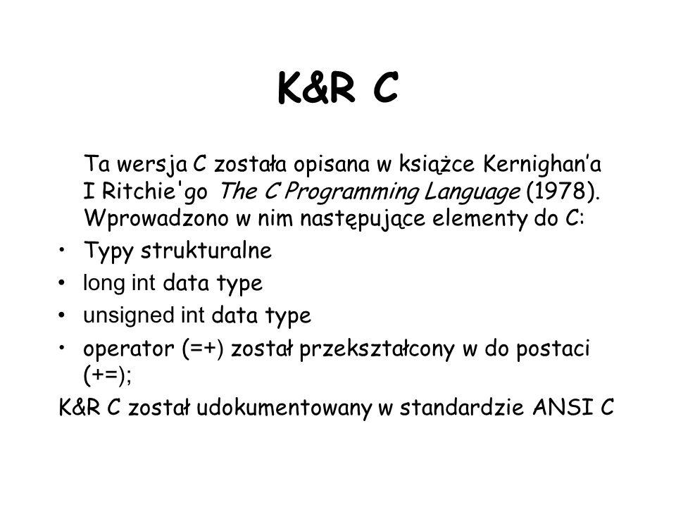 K&R C Ta wersja C została opisana w książce Kernighan'a I Ritchie go The C Programming Language (1978). Wprowadzono w nim następujące elementy do C: