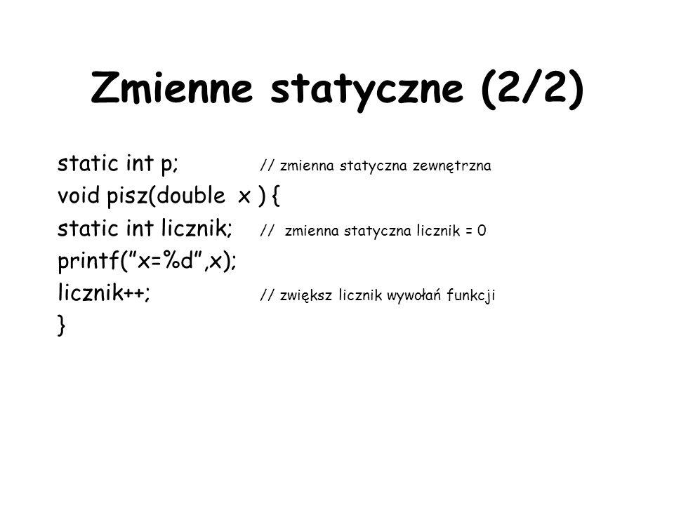 Zmienne statyczne (2/2) static int p; // zmienna statyczna zewnętrzna