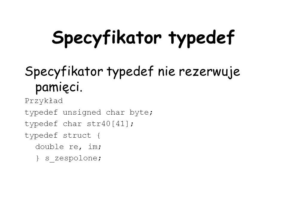 Specyfikator typedef Specyfikator typedef nie rezerwuje pamięci.