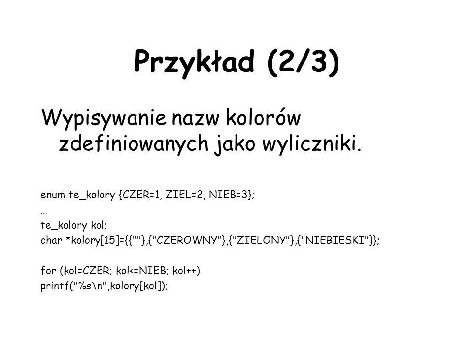Przykład (2/3) Wypisywanie nazw kolorów zdefiniowanych jako wyliczniki. enum te_kolory {CZER=1, ZIEL=2, NIEB=3};