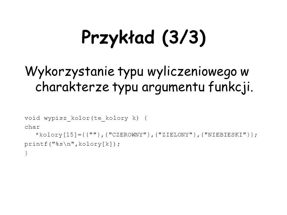 Przykład (3/3) Wykorzystanie typu wyliczeniowego w charakterze typu argumentu funkcji. void wypisz_kolor(te_kolory k) {
