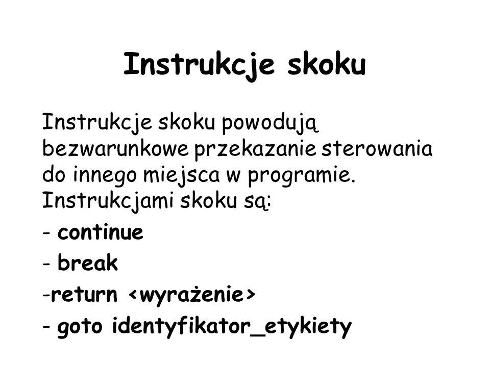 Instrukcje skoku Instrukcje skoku powodują bezwarunkowe przekazanie sterowania do innego miejsca w programie. Instrukcjami skoku są: