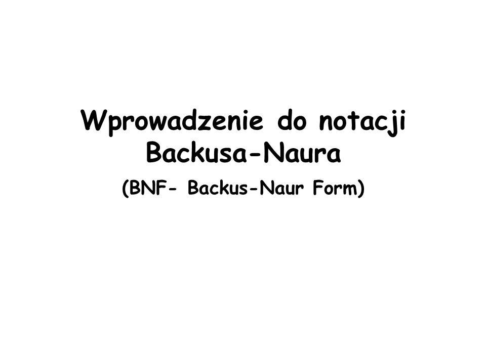 Wprowadzenie do notacji Backusa-Naura (BNF- Backus-Naur Form)