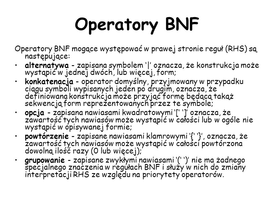 Operatory BNF Operatory BNF mogące występować w prawej stronie reguł (RHS) są następujące: