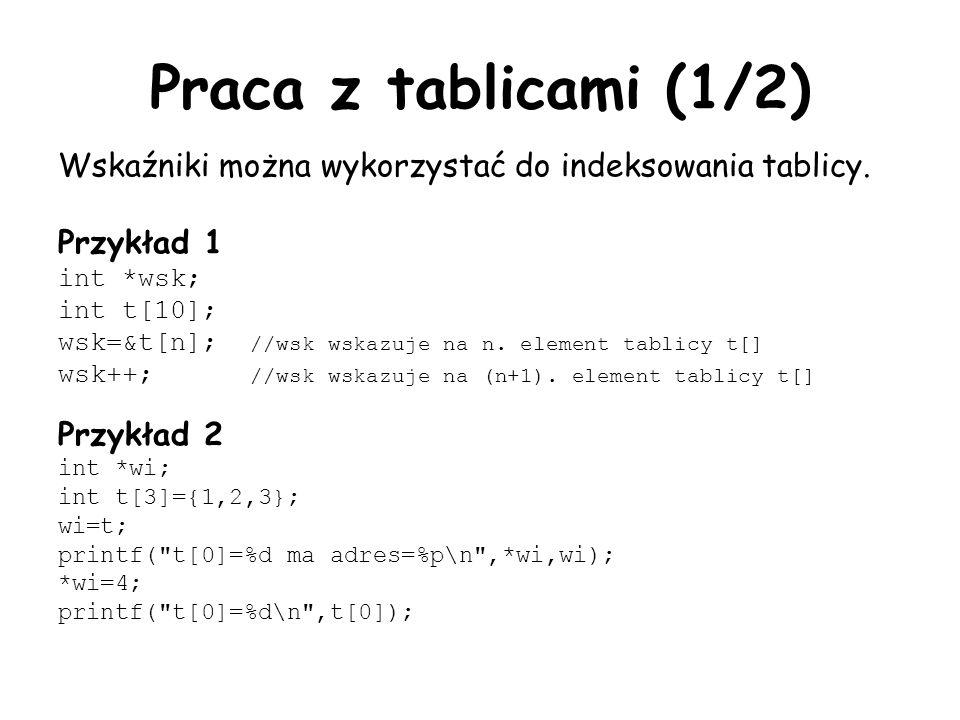 Praca z tablicami (1/2) Wskaźniki można wykorzystać do indeksowania tablicy. Przykład 1. int *wsk;