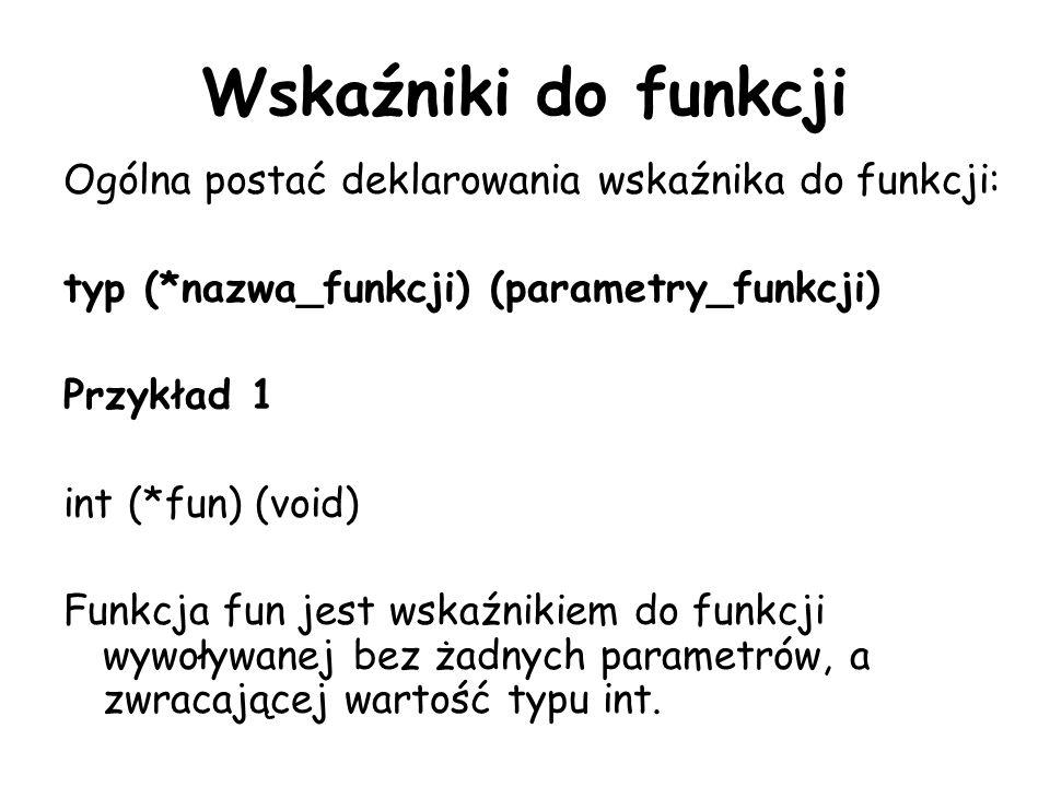 Wskaźniki do funkcji Ogólna postać deklarowania wskaźnika do funkcji: