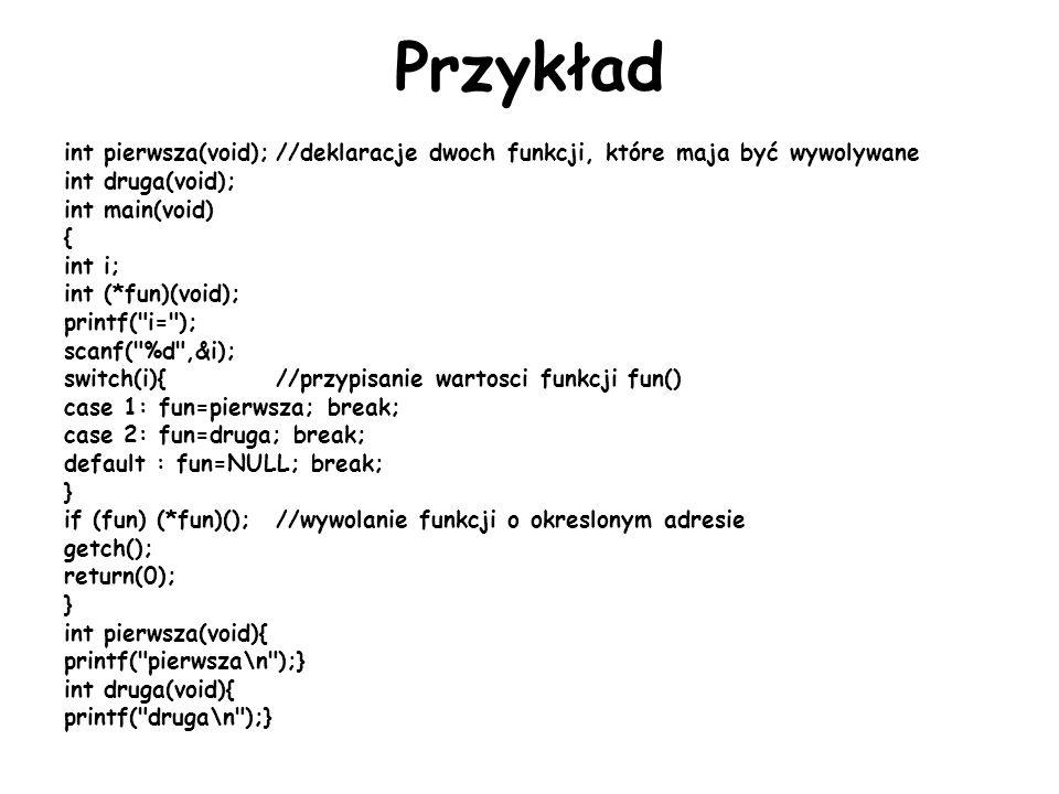 Przykład int pierwsza(void); //deklaracje dwoch funkcji, które maja być wywolywane. int druga(void);