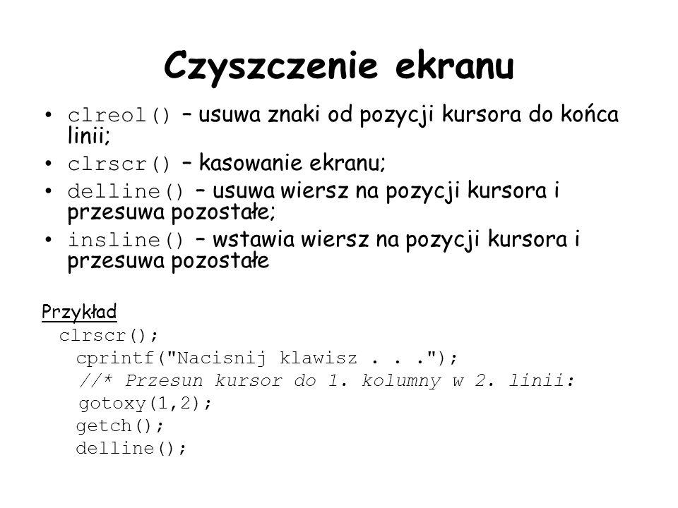 Czyszczenie ekranu clreol() – usuwa znaki od pozycji kursora do końca linii; clrscr() – kasowanie ekranu;