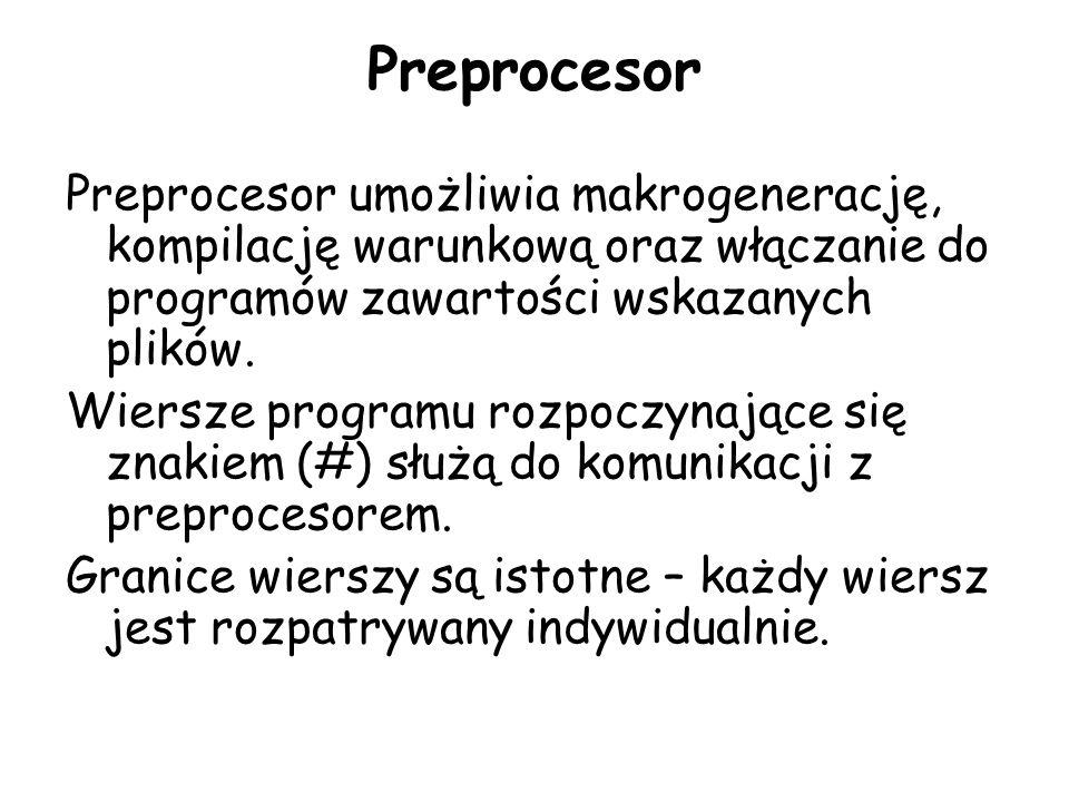 Preprocesor Preprocesor umożliwia makrogenerację, kompilację warunkową oraz włączanie do programów zawartości wskazanych plików.