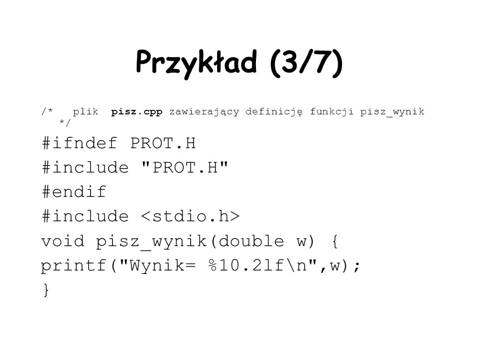 Przykład (3/7) #ifndef PROT.H #include PROT.H #endif