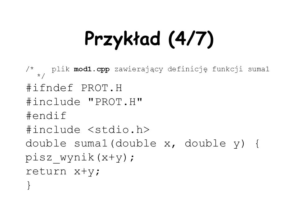 Przykład (4/7) #ifndef PROT.H #include PROT.H #endif