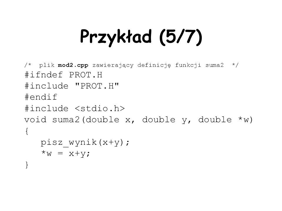 Przykład (5/7) #ifndef PROT.H #include PROT.H #endif