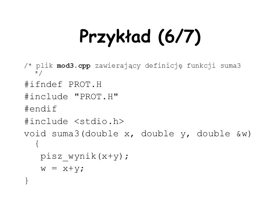 Przykład (6/7) #ifndef PROT.H #include PROT.H #endif