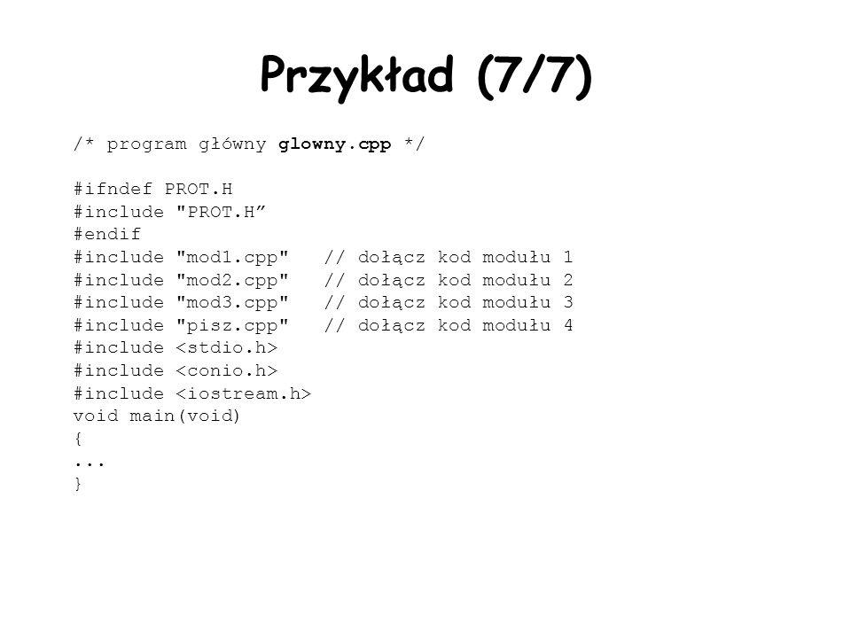 Przykład (7/7) /* program główny glowny.cpp */ #ifndef PROT.H