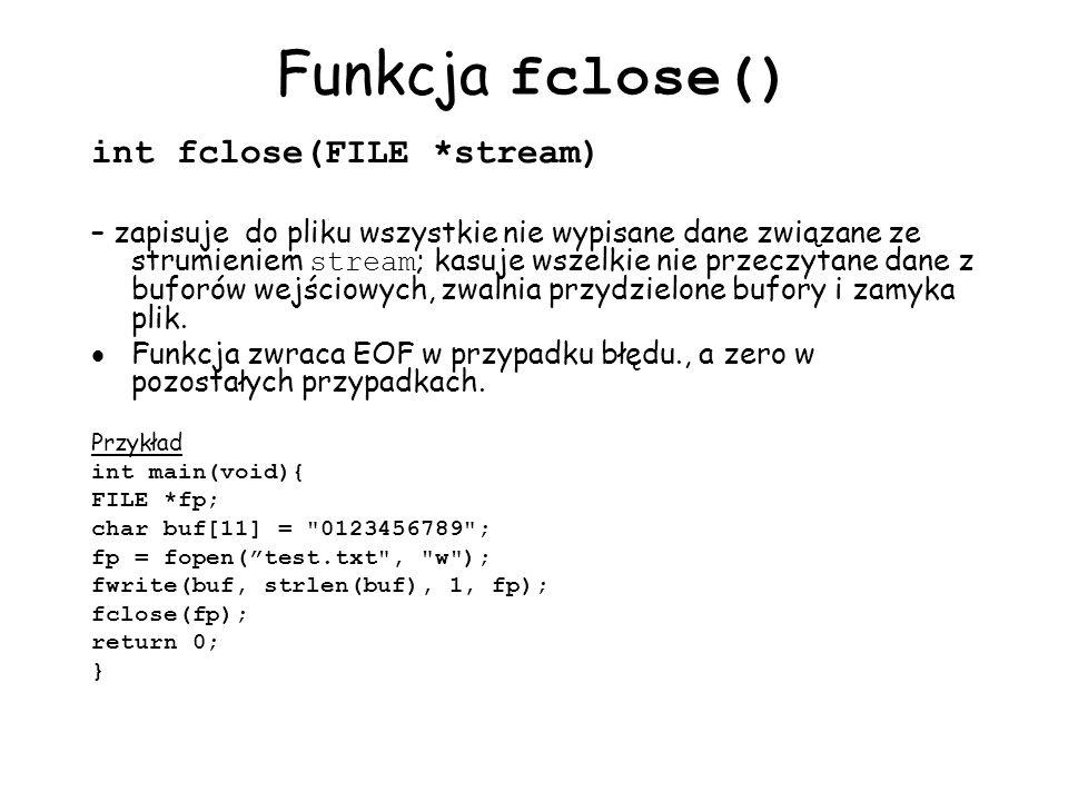 Funkcja fclose() int fclose(FILE *stream)